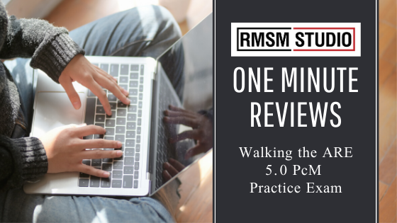 One Minute Review: Walking the ARE 5.0 PcM Practice Exam